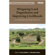 Mitigating Land Degradation and Improving Livelihoods: An Integrated Watershed Approach by Ziadat; Feras, 9781138785182