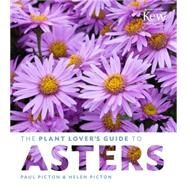 The Plant Lover's Guide to Asters by Picton, Paul; Picton, Helen, 9781604695182
