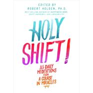 Holy Shift!: 365 Daily Meditations from a Course in Miracles by Holden, 9781401945183