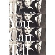 If You Can Tell Poems by McMichael, James, 9780374175184