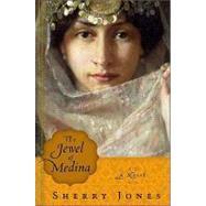 The Jewel of Medina: A Novel by Jones, Sherry, 9780825305184