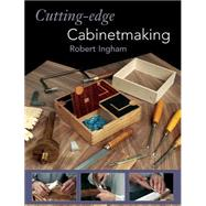 Cutting-Edge Cabinetmaking by Robert Ingham, 9781861085184