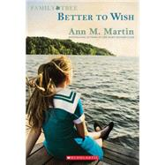 Family Tree Book One: Better to Wish by Martin, Ann M., 9780545675185