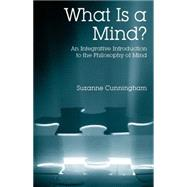 What Is a Mind? : An Integrative Introduction to the Philosophy of Mind by Cunningham, Suzanne, 9780872205185