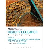 MasterClass in History Education Transforming Teaching and Learning by Counsell, Christine; Burn, Katharine; Chapman, Arthur; Brindley, Sue, 9781472525185