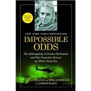 Impossible Odds The Kidnapping of Jessica Buchanan and Her Dramatic Rescue by SEAL Team Six by Buchanan, Jessica; Landemalm, Erik; Flacco, Anthony, 9781476725185
