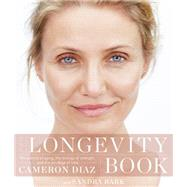 The Longevity Book by Diaz, Cameron; Bark, Sandra, 9780062375186