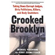 Crooked Brooklyn Taking Down Corrupt Judges, Dirty Politicians, Killers and Body Snatchers by Vecchione, Michael; Schmetterer, Jerry, 9781250065186