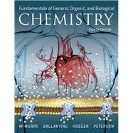 Fundamentals of General, Organic, and Biological Chemistry by McMurry, John E.; Ballantine, David S.; Hoeger, Carl A.; Peterson, Virginia E., 9780134015187