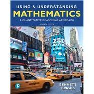 Using & Understanding Mathematics A Quantitative Reasoning Approach by Bennett, Jeffrey O.; Briggs, William L., 9780134705187