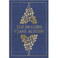 The Prayers of Jane Austen by Austen, Jane; Glaspey, Terry, 9780736965187