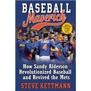 Baseball Maverick How Sandy Alderson Revolutionized Baseball and Revived the Mets by Kettmann, Steve, 9780802125187