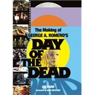 The Making of George A. Romero's Day of the Dead by Karr, Lee; Nicotero, Gregory, 9780859655187