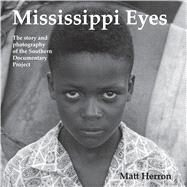 Mississippi Eyes: The Story and Photography of the Southern Documentary Project by Herron, Matt; Dittmer, John, 9781933945187