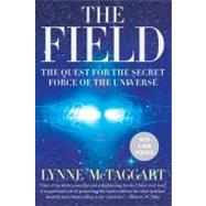 The Field: The Quest for the Secret Force of the Universe by McTaggart, Lynne, 9780061435188