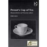 Proust's Cup of Tea: Homoeroticism and Victorian Culture 9780754605188N
