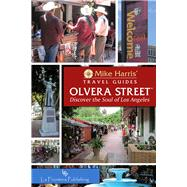 Olvera Street: Discover the Soul of Los Angeles by Harris, Mike, 9780985755188