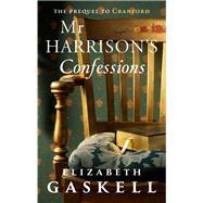 Mr Harrison's Confessions by Gaskell, Elizabeth Cleghorn, 9781843915188