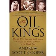 The Oil Kings How the U.S., Iran, and Saudi Arabia Changed the Balance of Power in the Middle East by Cooper, Andrew Scott, 9781439155189