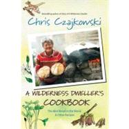 A Wilderness Dweller's Cookbook: The Best Bread in the World and Other Recipes by Czajkowski, Chris, 9781550175189