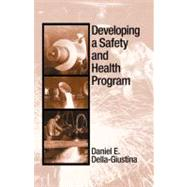 Developing a Safety and Health Program by Della-Giustina, Daniel, 9781566705189