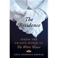 The Residence: Inside the Private World of the White House by Brower, Kate Andersen, 9780062305190