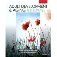 Adult Development and Aging: Biopsychosocial Perspectives by Whitbourne, Susan Krauss, Ph.D.; Whitbourne, Stacey B., Ph.D., 9781118425190