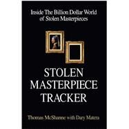 Stolen Masterpiece Tracker: The Dangerous Life of the Fbi's #1 Art Sleuth by Mcshane, Thomas; Matera, Dary (CON), 9781569805190