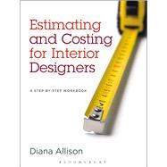 Estimating and Costing for Interior Designers A Step-by-Step Workbook by Allison, Diana, 9781609015190
