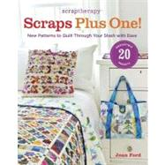 ScrapTherapy Scraps Plus One! : New Patterns to Quilt Through Your Stash with Ease by Ford, Joan, 9781600855191