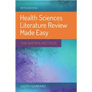 Health Sciences Literature Review Made Easy: The Matrix Method by Garrard, Judith, Ph.D., 9781284115192