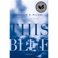 This Blue Poems by McLane, Maureen N., 9780374535193