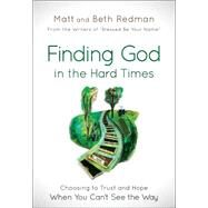 Finding God in the Hard Times by Redman, Matt; Redman, Beth; Hayford, Jack W.; Hickford, Andy, 9780764215193