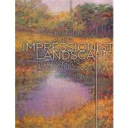 Painting the Impressionist Landscape : Lessons in Interpreting Light and Color by Griffel, Lois, 9780823095193