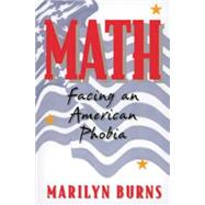 Math: Facing an American Phobia by Burns, Marilyn, 9780941355193