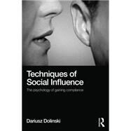 Techniques of Social Influence: The Psychology of Gaining Compliance by Dolinski; Dariusz, 9781138815193