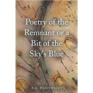 Poetry of the Remnant or a Bit of the Sky's Blue by Pascovicci, A. G., 9781504975193