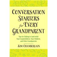 Conversation Starters for Every Grandparent: Tips for Talking to (And With) Your Grandchildren by Chamberlain, Kim, 9781632205193