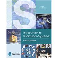 Introduction to Information Systems People, Technology and Processes by Wallace, Patricia, 9780134635194