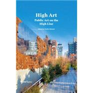 High Art: Public Art on the High Line by Alemani, Cecilia; Mullen, Donald R. Jr., 9780847845194