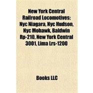 New York Central Railroad Locomotives : Nyc Niagara, Nyc Hudson, Nyc Mohawk, Baldwin Rp-210, New York Central 3001, Lima Lrs-1200 by , 9781156935194