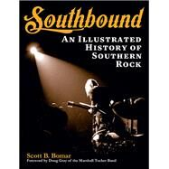 Southbound: An Illustrated History of Southern Rock by Bomar, Scott B.; Gray, Doug, 9781480355194
