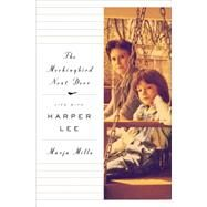 The Mockingbird Next Door: Life With Harper Lee by Mills, Marja, 9781594205194