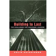 Building to Last: The challenge for business leaders by Hutchinson,Colin, 9781138965195
