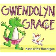 Gwendolyn Grace by Hannigan, Katherine, 9780062345196