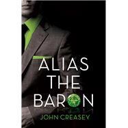 Alias the Baron by Creasey, John, 9780755135196