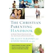 The Christian Parenting Handbook: 50 Heart-based Strategies for All the Stages of Your Child's Life by Turansky, Scott; Miller, Joanne, 9781400205196
