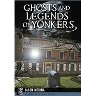 Ghosts and Legends of Yonkers by Medina, Jason, 9781626195196