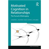 Motivated Cognition in Relationships: The Pursuit of Belonging by Murray; Sandra L., 9781848715196