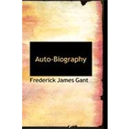 Auto-biography by Gant, Frederick James, 9780554915197